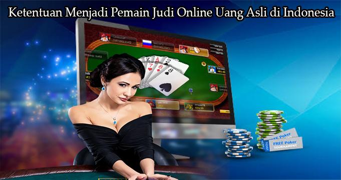 Ketentuan Menjadi Pemain Judi Online Uang Asli di Indonesia