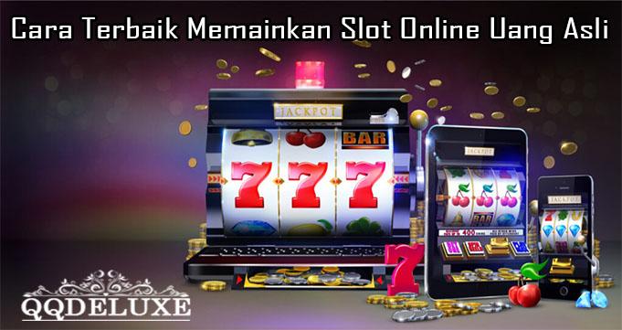 Cara Terbaik Memainkan Slot Online Uang Asli