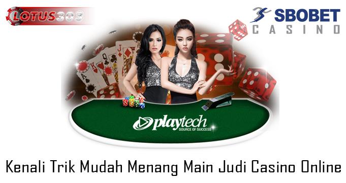 Kenali Trik Mudah Menang Main Judi Casino Online